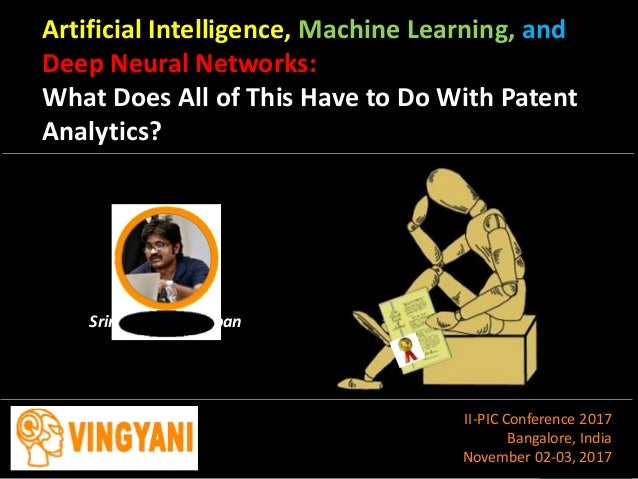 Artificial Intelligence, Machine Learning, and Deep Neural Networks: What Does All of This Have to Do With Patent Analytic...