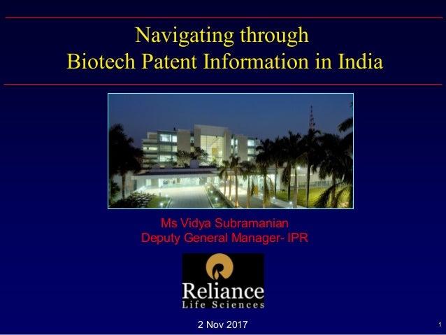 12 Nov 2017 Navigating through Biotech Patent Information in India Ms Vidya Subramanian Deputy General Manager- IPR