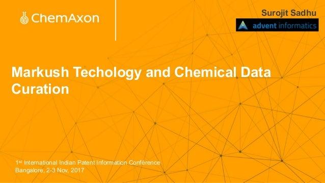 Markush Techology and Chemical Data Curation Surojit Sadhu 1st International Indian Patent Information Conférence Bangalor...