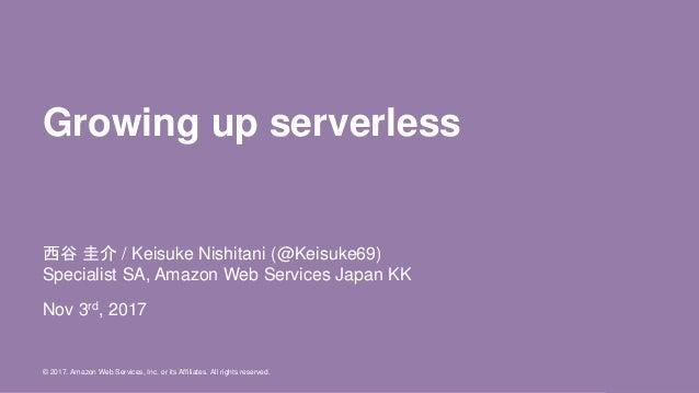© 2016, Amazon Web Services, Inc. or its Affiliates. All rights reserved. 西谷 圭介 / Keisuke Nishitani (@Keisuke69) Specialis...