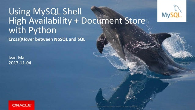 Copyright © 2017, Oracle and/or its affiliates. All rights reserved. | Using MySQL Shell High Availability + Document Stor...