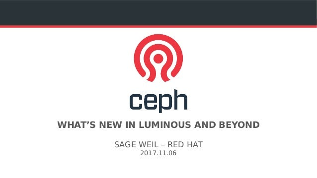 WHAT'S NEW IN LUMINOUS AND BEYOND SAGE WEIL – RED HAT 2017.11.06