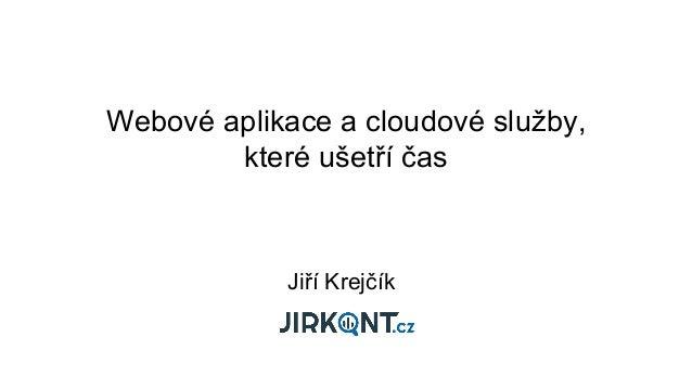 Webové aplikace a cloudové služby, které ušetří čas Jiří Krejčík