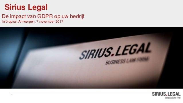 Sirius Legal De impact van GDPR op uw bedrijf Infotopics, Antwerpen, 7 november 2017
