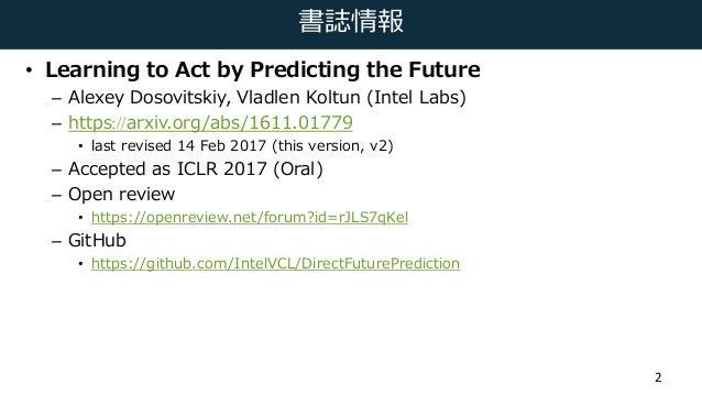 書誌情報 • Learning to Act by Predicting the Future – Alexey Dosovitskiy, Vladlen Koltun (Intel Labs) – https://arxiv.org/abs/...