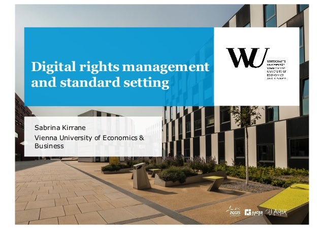 Sabrina Kirrane Vienna University of Economics & Business Digital rights management and standard setting