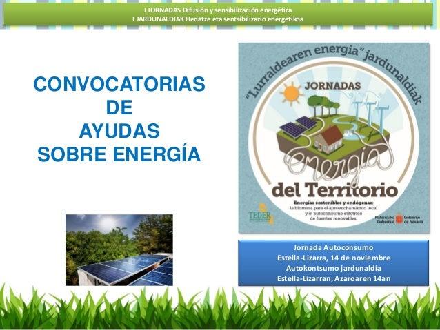 I JORNADAS Difusión y sensibilización energética I JARDUNALDIAK Hedatze eta sentsibilizazio energetikoa Jornada Autoconsum...