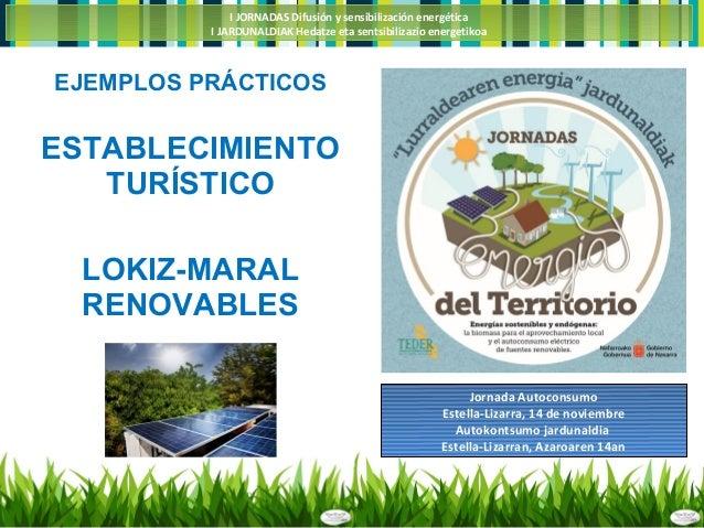 I JORNADAS Difusión y sensibilización energética I JARDUNALDIAK Hedatze eta sentsibilizazio energetikoa EJEMPLOS PRÁCTICOS...