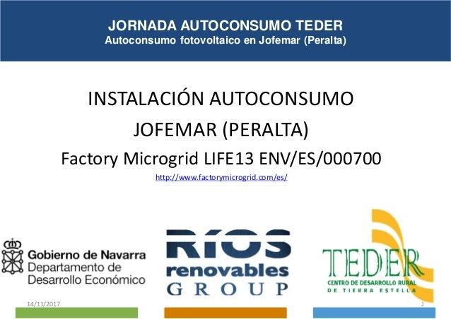 INSTALACIÓN AUTOCONSUMO JOFEMAR (PERALTA) Factory Microgrid LIFE13 ENV/ES/000700 http://www.factorymicrogrid.com/es/ COMPR...