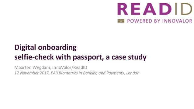 Digitalonboarding selfie-checkwith passport,acasestudy MaartenWegdam,InnoValor/ReadID 17November2017,EABBiometr...