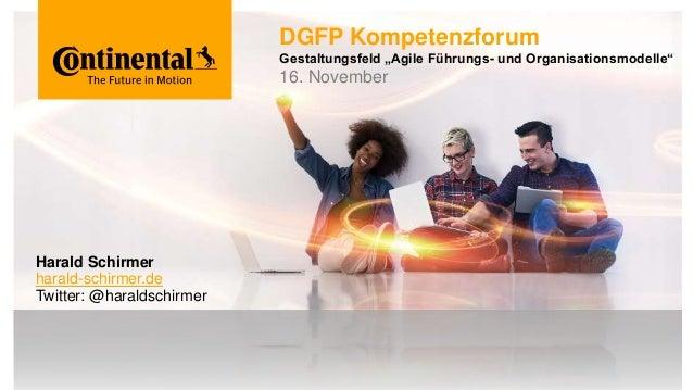 """DGFP Kompetenzforum Gestaltungsfeld """"Agile Führungs- und Organisationsmodelle"""" 16. November Harald Schirmer harald-schirme..."""