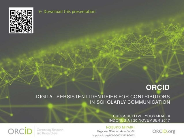 ORCID DIGITAL PERSISTENT IDENTIFIER FOR CONTRIBUTORS IN SCHOLARLY COMMUNICATION CROSSREFLIVE, YOGYAKARTA INDONESIA | 20 NO...