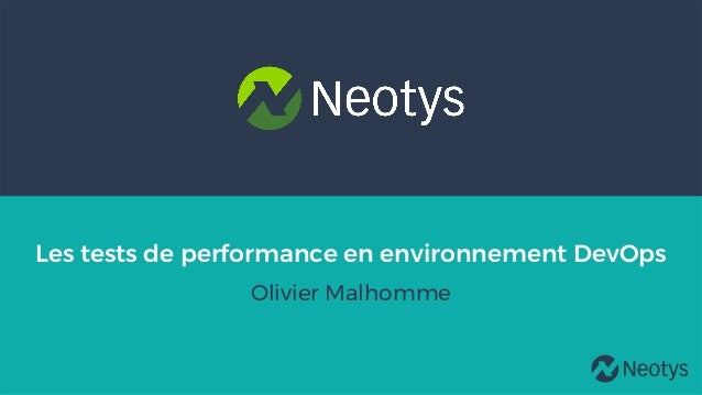 2017 Neotys. All Rights Reserved. Les tests de performance en environnement DevOps Olivier Malhomme