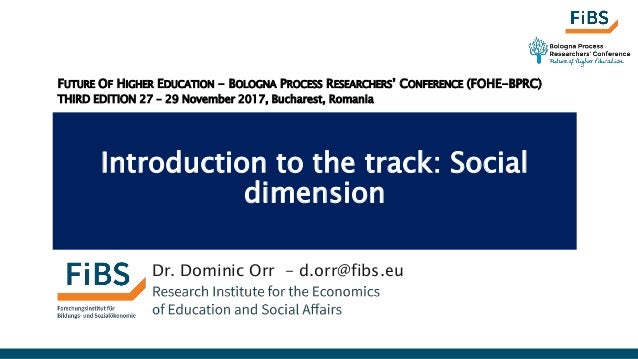 Introduction to the track: Social dimension Dr. Dominic Orr - d.orr@fibs.eu FUTURE OF HIGHER EDUCATION - BOLOGNA PROCESS R...