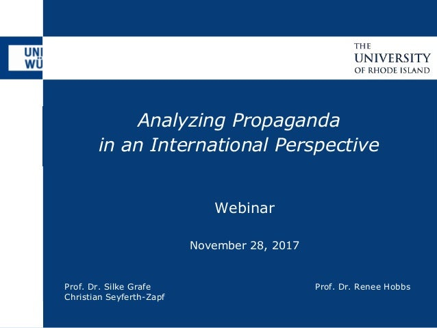 Analyzing Propaganda in an International Perspective Prof. Dr. Silke Grafe Christian Seyferth-Zapf Prof. Dr. Renee Hobbs W...
