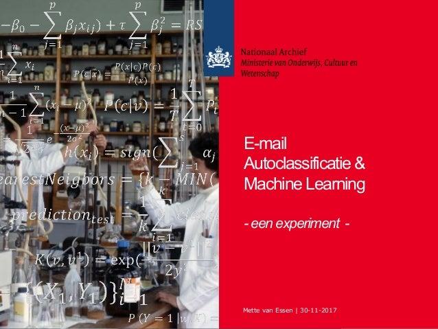 Mette van Essen | 30-11-20171 E-mail Autoclassificatie & Machine Learning - een experiment -