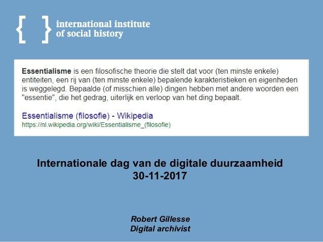 Internationale dag van de digitale duurzaamheid 30-11-2017 Robert Gillesse Digital archivist