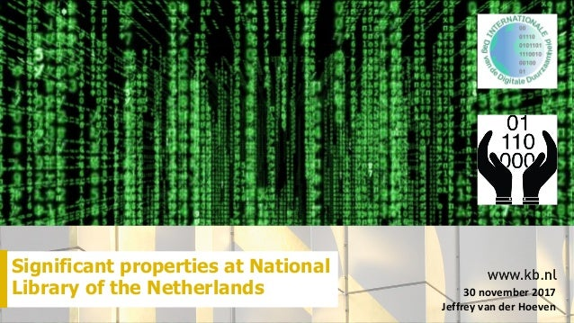 Significant properties at National Library of the Netherlands 30	november	2017	 Jeffrey	van	der	Hoeven
