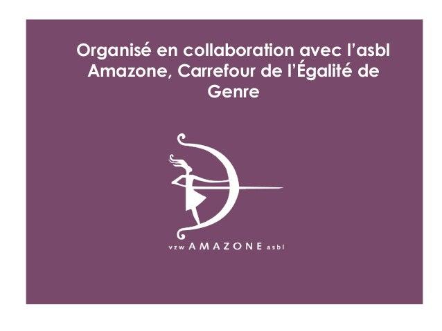 Organisé en collaboration avec l'asbl Amazone, Carrefour de l'Égalité de Genre