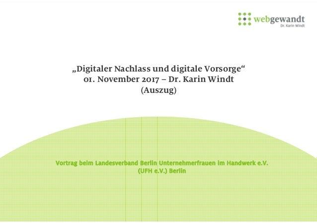 """""""Digitaler Nachlass und digitale Vorsorge"""" 01. November 2017 – Dr. Karin Windt (Auszug) Vortrag beim Landesverband Berlin ..."""