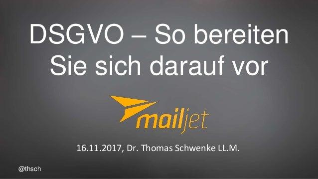 @thsch DSGVO – So bereiten Sie sich darauf vor 16.11.2017, Dr. Thomas Schwenke LL.M.