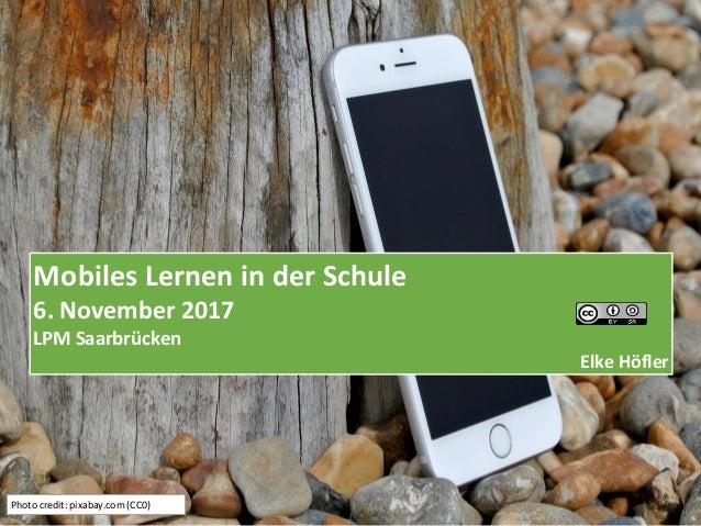 Mobiles Lernen in der Schule 6. November 2017 LPM Saarbrücken Elke Höfler Photo credit: pixabay.com (CC0)
