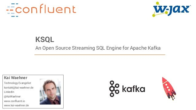 1Confidential KSQL An Open Source Streaming SQL Engine for Apache Kafka Kai Waehner Technology Evangelist kontakt@kai-waeh...