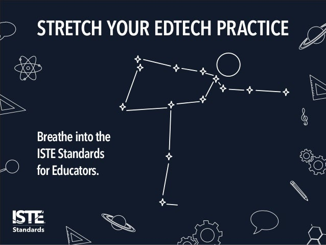 Breatheintothe ISTEStandards forEducators. STRETCH YOUR EDTECH PRACTICE