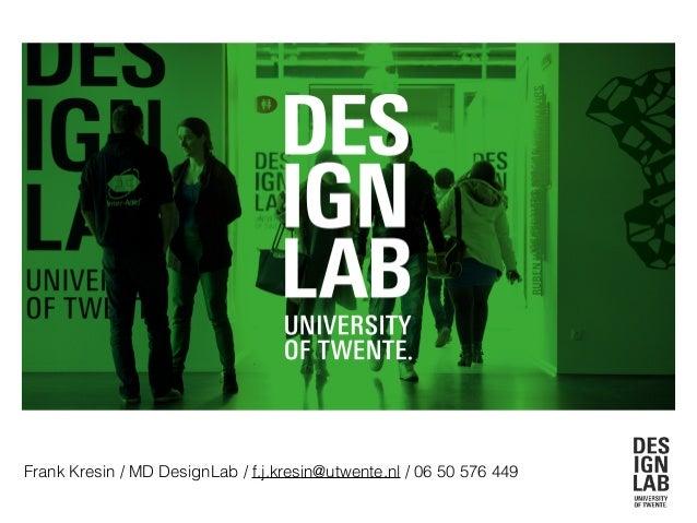 DesignLab Op weg naar herkenbare producten. Frank Kresin / MD DesignLab / f.j.kresin@utwente.nl / 06 50 576 449