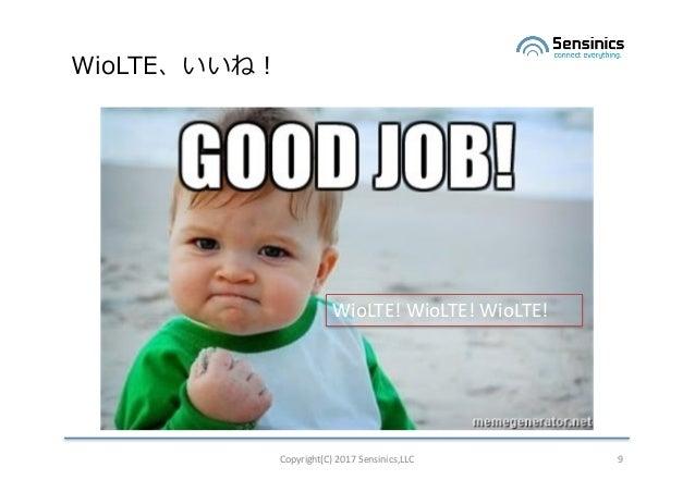 WioLTE、いいね! Copyright(C)2017Sensinics,LLC 9 WioLTE!WioLTE!WioLTE!