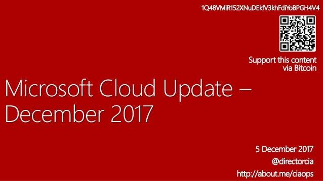 Microsoft Cloud Update – December 2017 5 December 2017 @directorcia http://about.me/ciaops 1Q48VMiR152XNuDEkfV3khFdiYoBPGH...