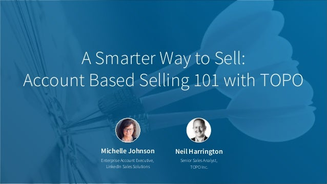 Michelle Johnson Enterprise Account Executive, LinkedIn Sales Solutions A Smarter Way to Sell: Account Based Selling 101 w...