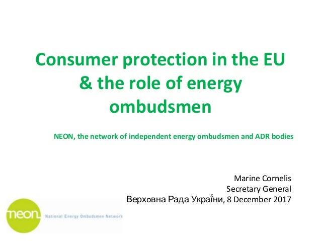 Consumer protection in the EU & the role of energy ombudsmen Marine Cornelis Secretary General Верхoвна Рада Украї́ни, 8 D...