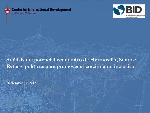 1 Análisis del potencial económico de Hermosillo, Sonora: Retos y políticas para promover el crecimiento inclusivo Diciemb...