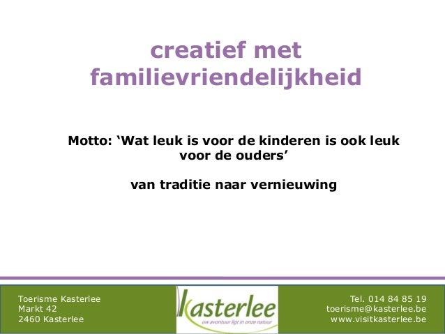 mghqgh Toerisme Kasterlee Markt 42 2460 Kasterlee Tel. 014 84 85 19 toerisme@kasterlee.be www.visitkasterlee.be creatief m...