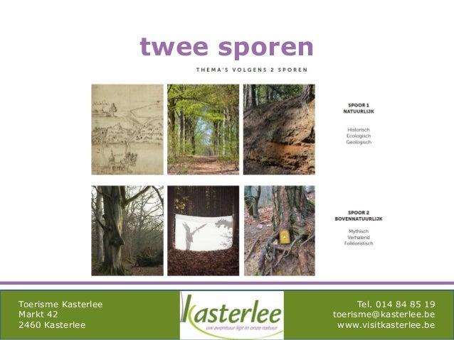 mghqgh Toerisme Kasterlee Markt 42 2460 Kasterlee Tel. 014 84 85 19 toerisme@kasterlee.be www.visitkasterlee.be twee sporen