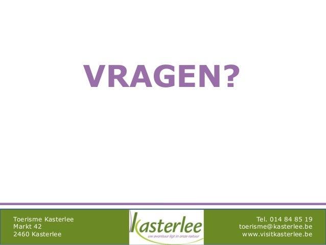mghqgh Toerisme Kasterlee Markt 42 2460 Kasterlee Tel. 014 84 85 19 toerisme@kasterlee.be www.visitkasterlee.be VRAGEN?