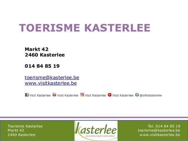 mghqgh Toerisme Kasterlee Markt 42 2460 Kasterlee Tel. 014 84 85 19 toerisme@kasterlee.be www.visitkasterlee.be TOERISME K...