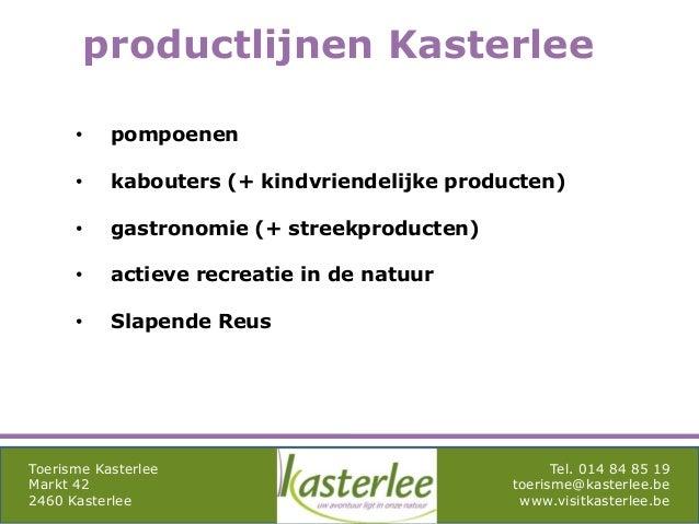 mghqgh Toerisme Kasterlee Markt 42 2460 Kasterlee Tel. 014 84 85 19 toerisme@kasterlee.be www.visitkasterlee.be productlij...