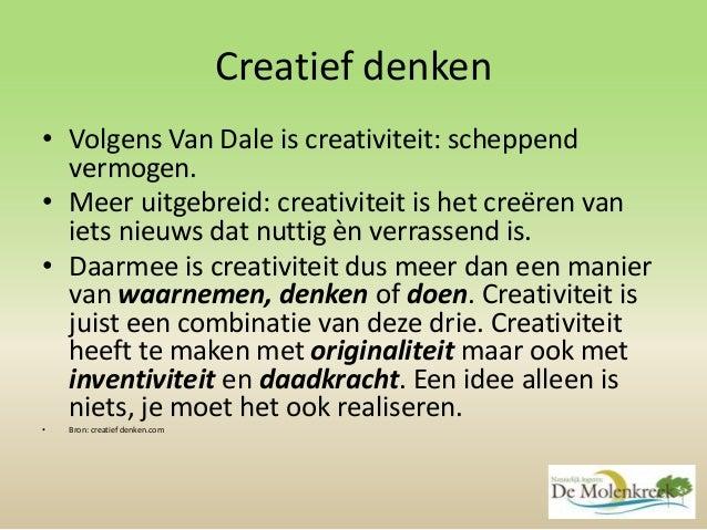 Creatief denken • Volgens Van Dale is creativiteit: scheppend vermogen. • Meer uitgebreid: creativiteit is het creëren van...
