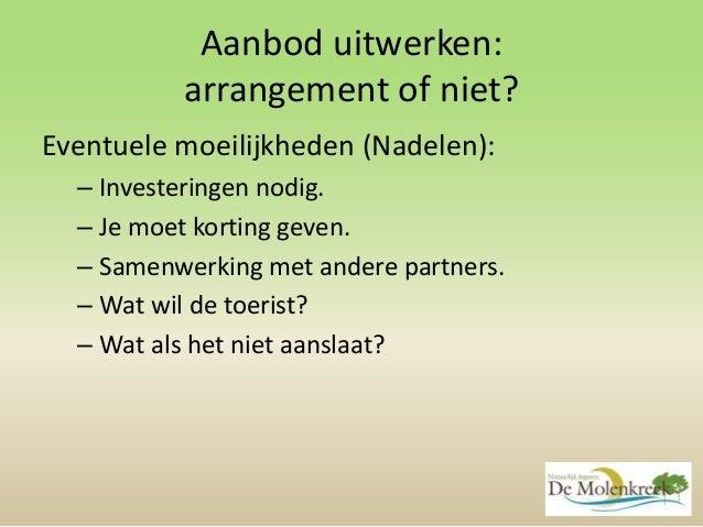 Aanbod uitwerken: arrangement of niet? Eventuele moeilijkheden (Nadelen): – Investeringen nodig. – Je moet korting geven. ...
