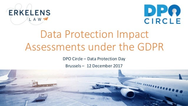 Data Protection Impact Assessments under the GDPR DPO Circle – Data Protection Day Brussels – 12 December 2017