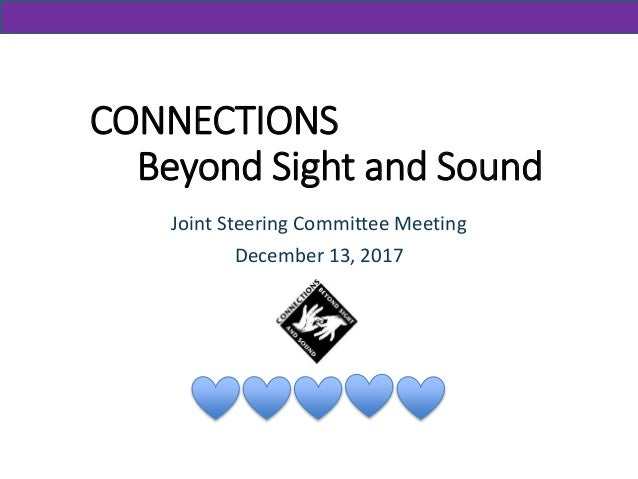 CONNECTIONS Beyond Sight and Sound Joint Steering Committee Meeting December 13, 2017