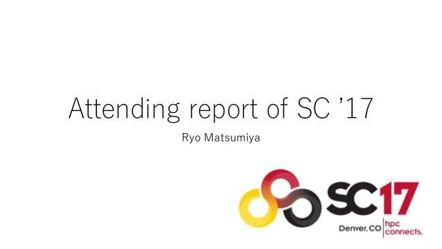 Attending report of SC '17 Ryo Matsumiya