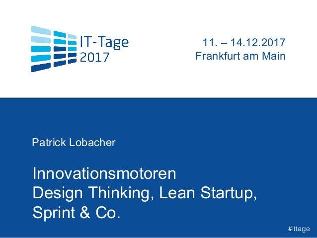 Innovationsmotoren Design Thinking, Lean Startup, Sprint & Co. Patrick Lobacher t 11. – 14.12.2017 Frankfurt am Main #itta...