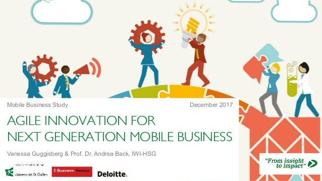 AGILE INNOVATION FOR NEXT GENERATION MOBILE BUSINESS Mobile Business Study 1 Vanessa Guggisberg & Prof. Dr. Andrea Back, I...