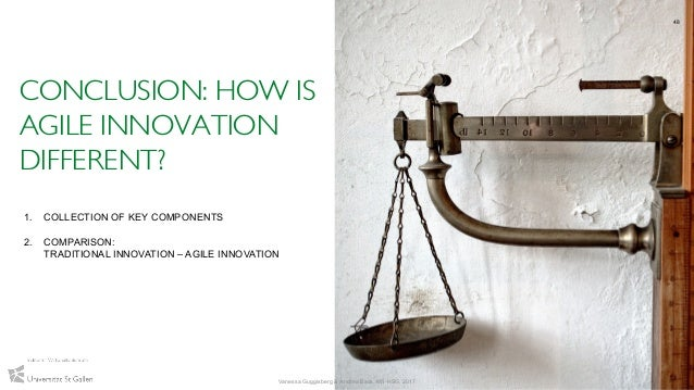 CONCLUSION: HOW IS AGILE INNOVATION DIFFERENT? 48 Vanessa Guggisberg & Andrea Back, IWI-HSG, 2017 1. COLLECTION OF KEY COM...