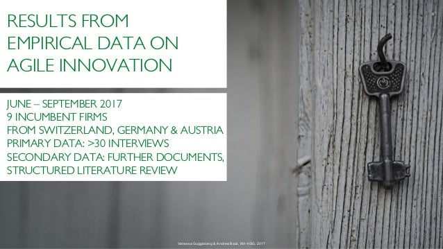 8 RESULTS FROM EMPIRICAL DATA ON AGILE INNOVATION JUNE – SEPTEMBER 2017 9 INCUMBENT FIRMS FROM SWITZERLAND, GERMANY & AUST...