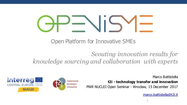 Open Platform for Innovative SMEs Marco Battistella t2i - technology transfer and innovation PWR NUCLEI Open Seminar - Wro...