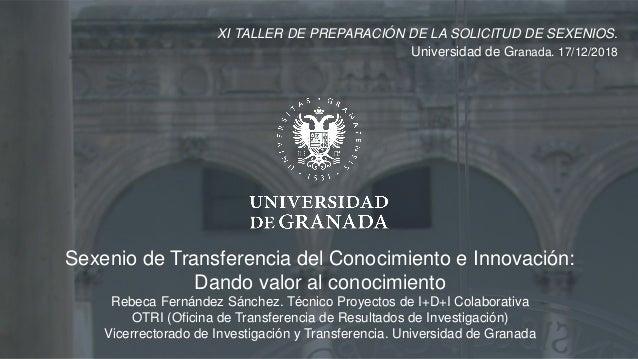 Sexenio de Transferencia del Conocimiento e Innovación: Dando valor al conocimiento Rebeca Fernández Sánchez. Técnico Proy...